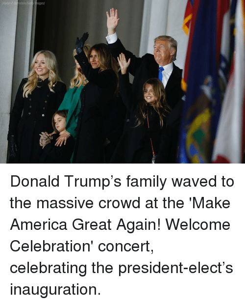 Memes, Waves, and Celebrities: Aaron P Banstein/Ge Donald Trump's family waved to the massive crowd at the 'Make America Great Again! Welcome Celebration' concert, celebrating the president-elect's inauguration.