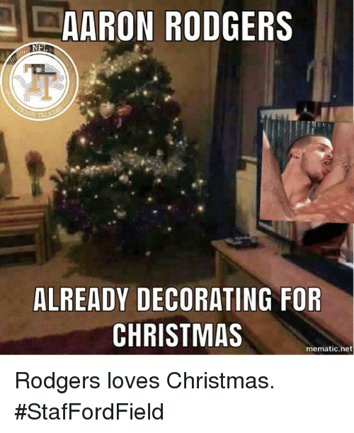 aaron rodgers christmas and memes aaron rodgers already decorating for christmas mematic