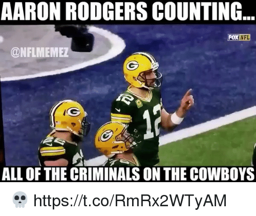 Aaron Rodgers, Dallas Cowboys, and Football: AARON RODGERS COUNTING.  FOX NFL  @NFLMEMEZ  ALL OF THE CRIMINALS ON THE COWBOYS 💀 https://t.co/RmRx2WTyAM