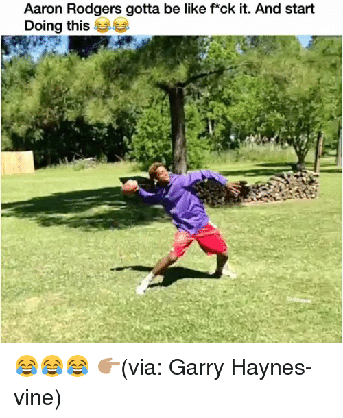 Aaron Rodgers, Be Like, and Funny: Aaron Rodgers gotta be like fxck it. And start  Doing this 😂😂😂 👉🏽(via: Garry Haynes-vine)