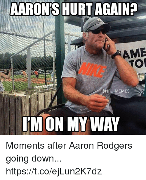 Aaron Rodgers, Football, and Memes: AARON'S HURT AGAIN?  AME  TOR  NIKE  @NFL MEMES  I'M ON MY WAY Moments after Aaron Rodgers going down... https://t.co/ejLun2K7dz