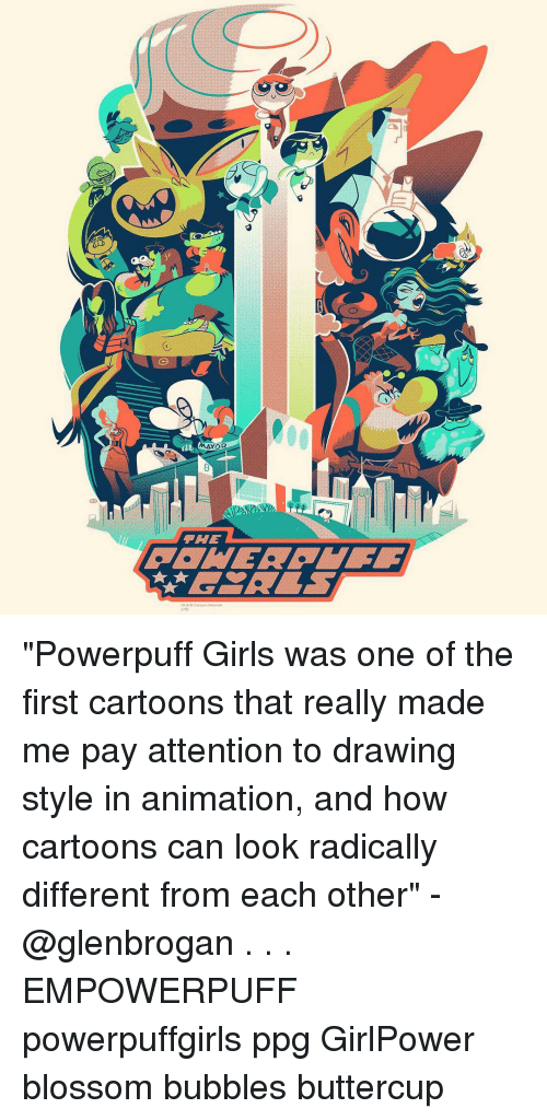 """Cartoon Network, Girls, and Memes: AAYO  IM &  (st8  Cartoon Network. """"Powerpuff Girls was one of the first cartoons that really made me pay attention to drawing style in animation, and how cartoons can look radically different from each other"""" - @glenbrogan . . . EMPOWERPUFF powerpuffgirls ppg GirlPower blossom bubbles buttercup"""