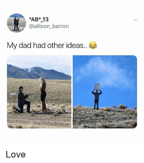 Dad, Love, and Memes: *AB* 13  @allison_barron  My dad had other ideas. Love