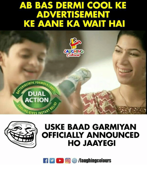 Cool, Indianpeoplefacebook, and Bas: AB BAS DERMI COOL KE  ADVERTISEMENT  KE AANE KA WAIT HAI  LAUGHING  OSTATIC FORMU  DUAL  ACTION  USKE BAAD GARMIYAN  OFFICIALLY ANNOUNCED  HO JAAYEGI