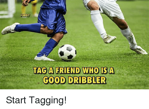 Memes, Good, and 🤖:  #AB07  TAG A FRIEND WHO ISA  GOOD DRIBBLER Start Tagging!