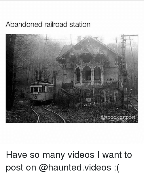 Memes, Videos, and 🤖: Abandoned railroad station Have so many videos I want to post on @haunted.videos :(
