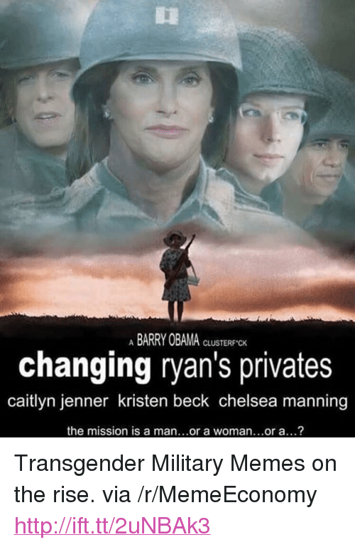 """Caitlyn Jenner, Chelsea, and Memes: ABARRY OBAMA  CLUSTERF CK  changing ryan's privates  caitlyn jenner kristen beck chelsea manning  the mission is a man...or a woman...or a...? <p>Transgender Military Memes on the rise. via /r/MemeEconomy <a href=""""http://ift.tt/2uNBAk3"""">http://ift.tt/2uNBAk3</a></p>"""