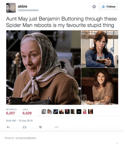 Funny, Spider, and Tumblr: abbie  Follow  @abbiewastaken  Aunt May just Benjamin Buttoning through these  Spider Man reboots is my favourite stupid thing  RE TWEETS LIKES  6,207  6,529  9:49 AM-16 Apr 2016  Source: veryyoungtvpar