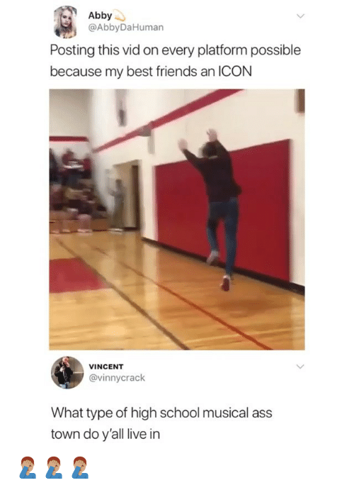 Ass, Friends, and Funny: Abby.  @AbbyDaHuman  Posting this vid on every platform possible  because my best friends an ICON  VINCENT  @vinnycrack  What type of high school musical ass  town do y'all live in 🤦🏽♂️🤦🏽♂️🤦🏽♂️