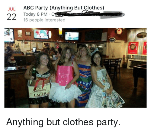 abc party anything but clothes today 8 pm 16 people interested jul