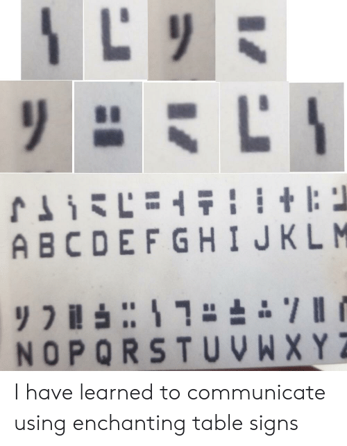 Table, Signs, and Using: ABCDEFGHIJKLM  NOPORSTUVWXY I have learned to communicate using enchanting table signs