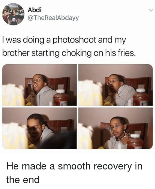 Memes, Smooth, and 🤖: Abdi  @TheRealAbdayy  I was doing a photoshoot and my  brother starting choking on his fries. He made a smooth recovery in the end