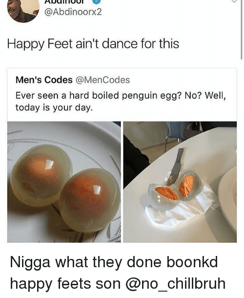 Funny, Happy, and Penguin: @Abdinoorx2  Happy Feet ain't dance for this  Men's Codes @MenCodes  Ever seen a hard boiled penguin egg? No? Well,  today is your day. Nigga what they done boonkd happy feets son @no_chillbruh