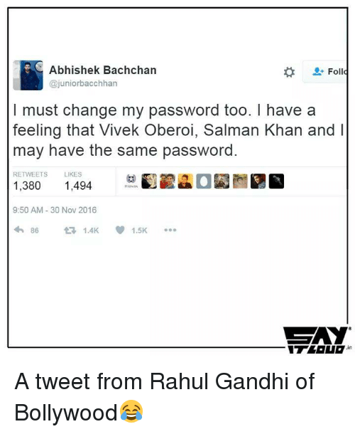 Memes, Bollywood, and Rahul Gandhi: Abhishek Bachchan  Foll  Cajuniorbacchhan  I must change my password too. have a  feeling that Vivek Oberoi, Salman Khan and I  may have the same password.  RETWEETS  LIKES  1,380 1.494  HIRMMA  9:50 AM 30 Nov 2016  tra 14K 1.5K  86  in A tweet from Rahul Gandhi of Bollywood😂