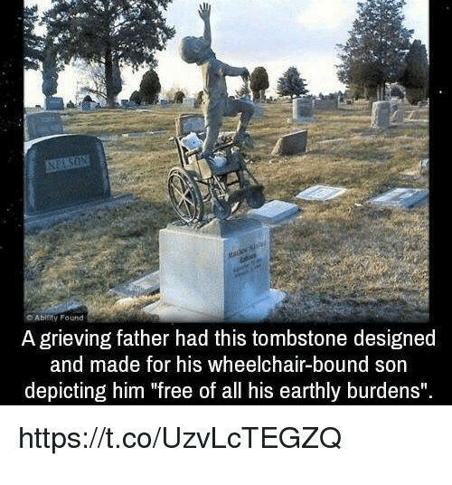 """Free, Tombstone, and Him: Abifity Found  A grieving father had this tombstone designed  and made for his wheelchair-bound  depicting him """"free of all his earthly burdens""""  son  https://t.co/UzvLcTEGZQ"""