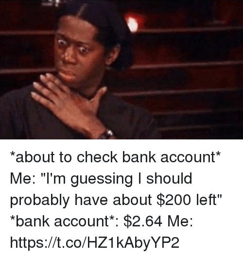"Bailey Jay, Bank, and Girl Memes: *about to check bank account* Me: ""I'm guessing I should probably have about $200 left"" *bank account*: $2.64 Me: https://t.co/HZ1kAbyYP2"