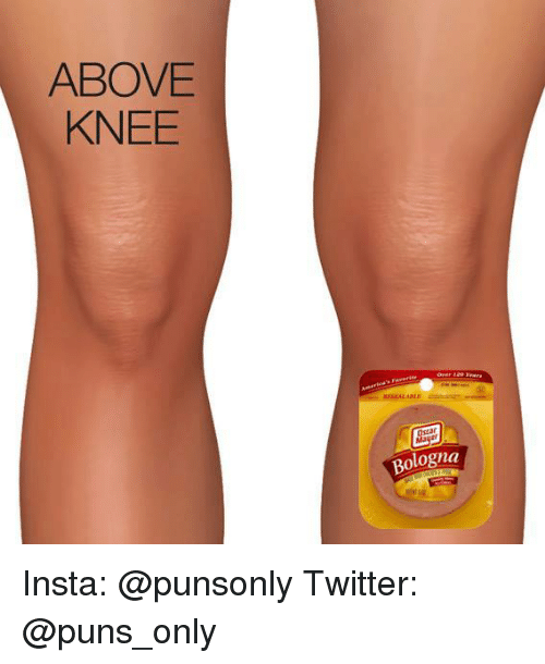 Puns, Twitter, and Bologna: ABOVE  KNEE  ESEALAE  Ostar  MD  Bologna Insta: @punsonly Twitter: @puns_only