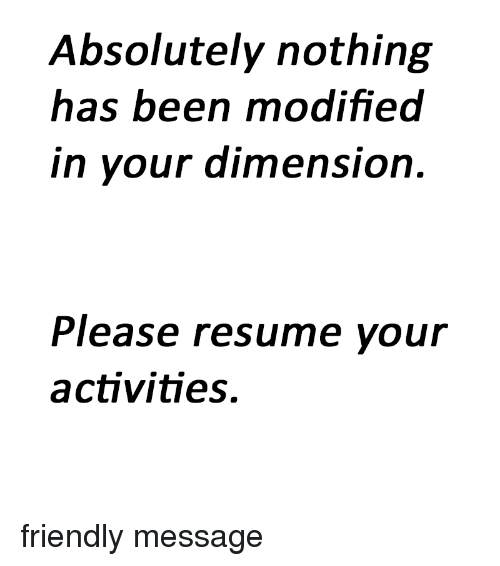 absolutely nothing has been modified in your dimensiorn please