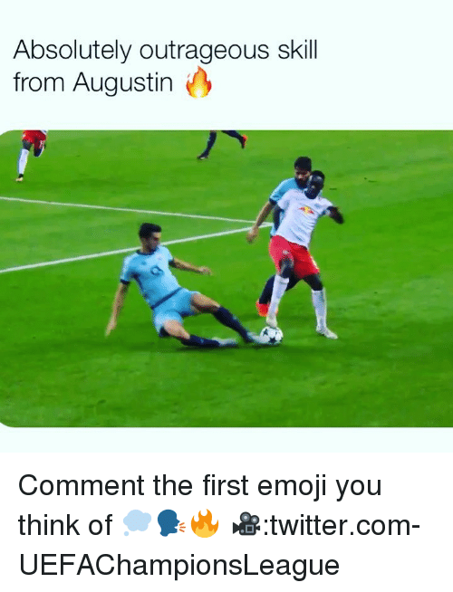 Emoji, Memes, and Twitter: Absolutely outrageous skill  from Augustin Comment the first emoji you think of 💭🗣🔥 🎥:twitter.com-UEFAChampionsLeague
