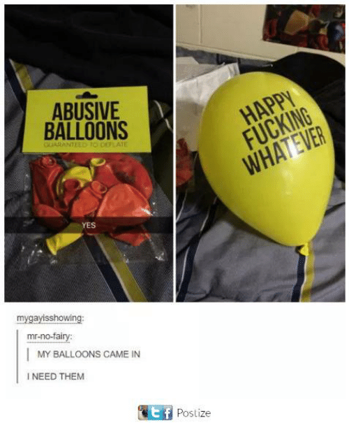Funny, Tumblr, and Yes: ABUSIVE  BALLOONS  HAPP  YES  mygayisshowing  mr-no-fairy:  MY BALLOONS CAME IN  I NEED THEM  ef  Postize