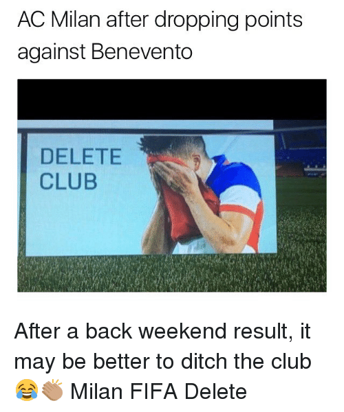 Club, Fifa, and Memes: AC Milan after dropping points  against Benevento  DELETE  CLUB After a back weekend result, it may be better to ditch the club 😂👏🏽 Milan FIFA Delete