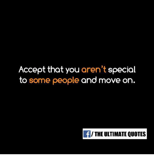 Accept That You Arent Special To Some People And Move On Fthe