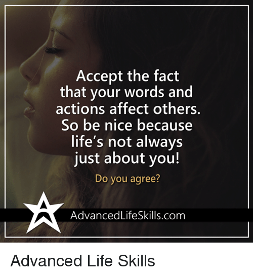 Accept the Fact That Your Words and Actions Affect Others So