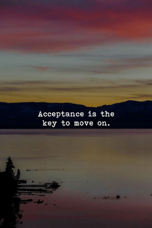 Key, Move, and Acceptance: Acceptance is the  key to move on
