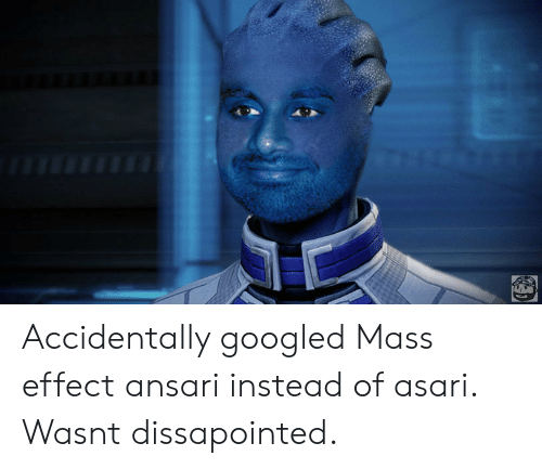 Mass Effect, Mass, and Asari: Accidentally googled Mass effect ansari instead of asari. Wasnt dissapointed.