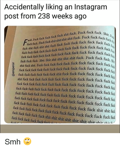 Funny, Instagram, and Shit: Accidentally liking an Instagram  post from 238 weeks ago  k fuck. Shit. F  ck shit shit shit shic fuck. Fuck fuck fucknt  fuck fuck fut  Fi  wok Fuck fuck fuck fuck fuck shit fuck. Fuck fu  fück fuck fick fuck fick fück fuck fuck fuck fuck fuck fu  fuck fuck fuck fuck fuck fuck fuck fuck fuck fuck fuck fuck  fick fick fück. Shic Shit shit shit shit shit fuck. Fuck fuck  ğshit fuck shit, Fuck fick fuck fück fiuck fuck fuck fuck fuck f  fuck fick fuck fuck fuck fick fück fuck fuck fuck fuck fuck  e fick fück fuck fuck fuck fick shit fuck fuck fuck fuck fuck fuck f  fuck fuck Fack fi  fuck shic fuck shit shit fuck fuck fuck fuck fuck uckck  ck fuc  kfuck fu  fiui  shit fuck fuck fuck fuck fück fück fuck fuck fuck fuck fuck fuck  fick fuck fick fück fuck fück fiuck fiuck fuck fuck fuck fuck fuck fic  fick fuck fuck fuck fuck fuck fuck fuck fuck fuck fuck fuck fuck fuck  fuck fuck fuck fuck fuck fuck fuck fuck fuck fuck fuck fuck fuck fuc  fuck fuck fuck fuck fuck fuck fuck fuck fuck fuck fuck fuck fuck fuck  fuck fuck fuck fuck fuck fuck fuck fuck fuck fuck fuck shit shit fuck  fuck fuck fuck fuck fuck fück fuck fuck fuck fuck fuck fuck fuck fut  ck fick fuck fuck shit shit shit shit shit shit shit chit i  fuck fuck fuck fuck fuck fue Smh 🙄