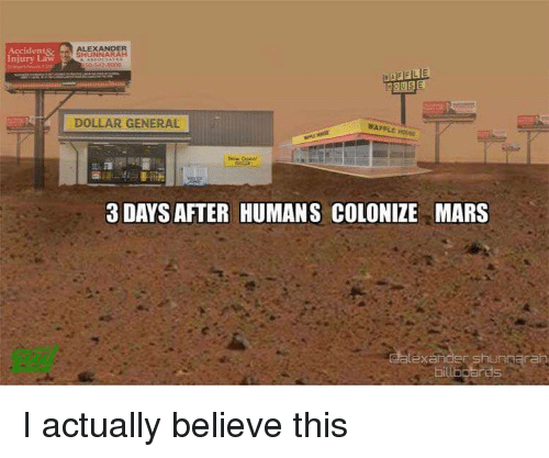 Mars, Terrible Facebook, and Dollar General: AccidentSz  Injury aw  EXANDER  DOLLAR GENERAL  3 DAYS AFTER HUMANS COLONIZE MARS  oil  rds