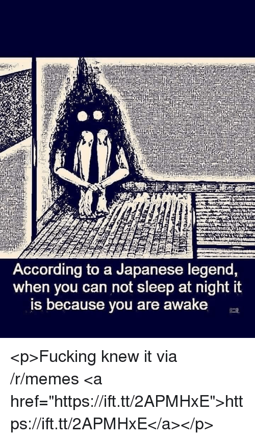 """Fucking, Memes, and Japanese: According to a Japanese legend,  when you can not sleep at night it  is because you are awake <p>Fucking knew it via /r/memes <a href=""""https://ift.tt/2APMHxE"""">https://ift.tt/2APMHxE</a></p>"""