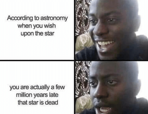 Star, According, and Astronomy: According to astronomy  when you wish  upon the star  you are actually a few  million years late  that star is dead