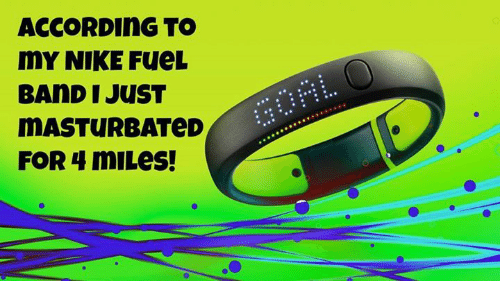 reputable site 22599 5dc69 Memes, Nike, and Band  ACCORDING TO MY NIKE FueL BAND I JUST MASTURBATeD