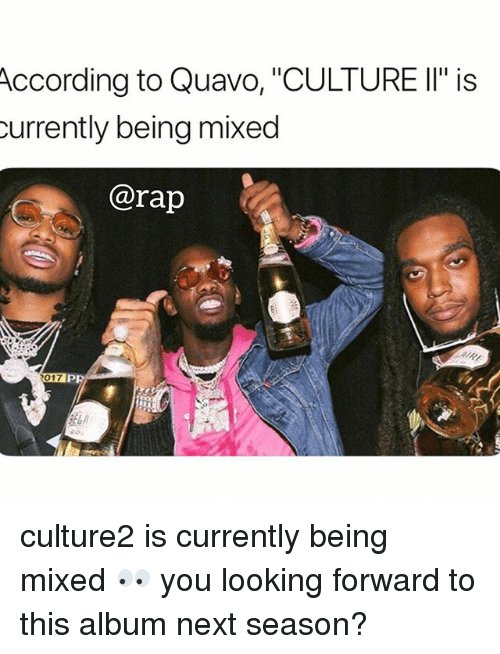 "Memes, Quavo, and Rap: According  to Quavo, ""CULTURE II"" is  urrently being mixed  @rap  017 D  do culture2 is currently being mixed 👀 you looking forward to this album next season?"