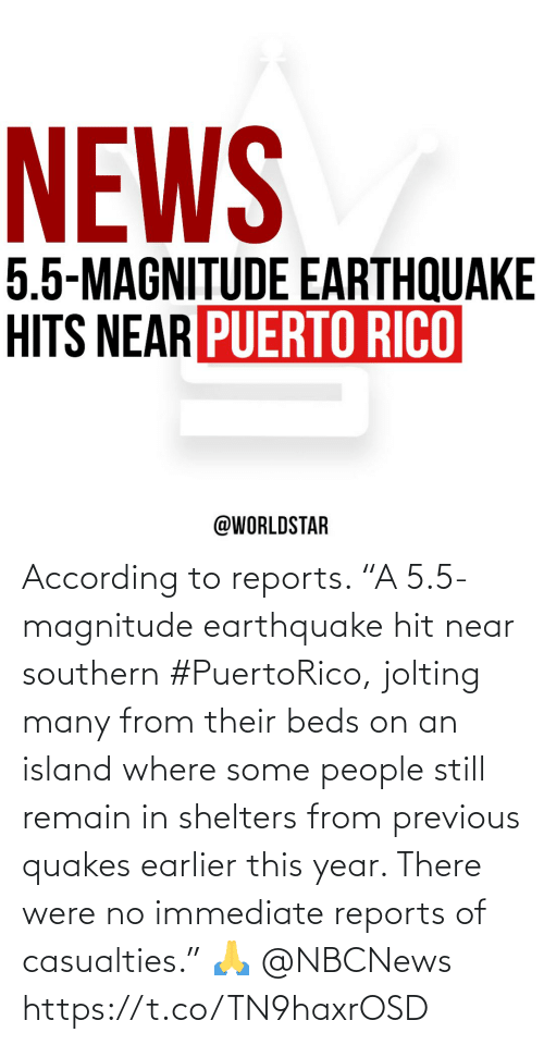 """Earthquake, Nbcnews, and According: According to reports. """"A 5.5-magnitude earthquake hit near southern #PuertoRico, jolting many from their beds on an island where some people still remain in shelters from previous quakes earlier this year.  There were no immediate reports of casualties."""" 🙏 @NBCNews https://t.co/TN9haxrOSD"""