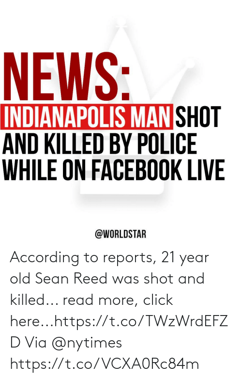 Click, Nytimes, and Old: According to reports, 21 year old Sean Reed was shot and killed... read more, click here...https://t.co/TWzWrdEFZD Via @nytimes https://t.co/VCXA0Rc84m
