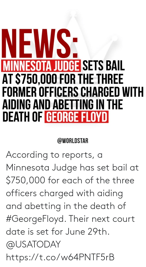 Date, Death, and Minnesota: According to reports, a Minnesota Judge has set bail at $750,000 for each of the three officers charged with aiding and abetting in the death of #GeorgeFloyd. Their next court date is set for June 29th. @USATODAY https://t.co/w64PNTF5rB