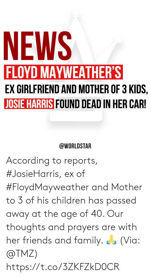 Children, Family, and Friends: According to reports, #JosieHarris, ex of #FloydMayweather and Mother to 3 of his children has passed away at the age of 40. Our thoughts and prayers are with her friends and family. 🙏 (Via: @TMZ) https://t.co/3ZKFZkD0CR