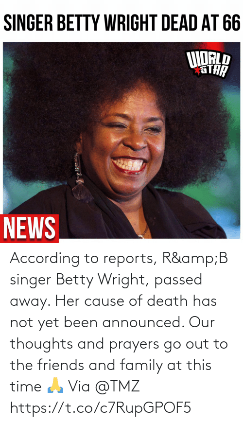 Family, Friends, and Death: According to reports, R&B singer Betty Wright, passed away.  Her cause of death has not yet been announced.   Our thoughts and prayers go out to the friends and family at this time 🙏 Via @TMZ https://t.co/c7RupGPOF5
