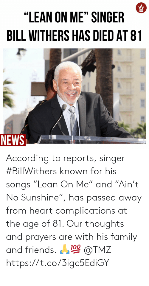 """Family, Friends, and Heart: According to reports, singer #BillWithers known for his songs """"Lean On Me"""" and """"Ain't No Sunshine"""", has passed away from heart complications at the age of 81. Our thoughts and prayers are with his family and friends. 🙏💯 @TMZ https://t.co/3igc5EdiGY"""