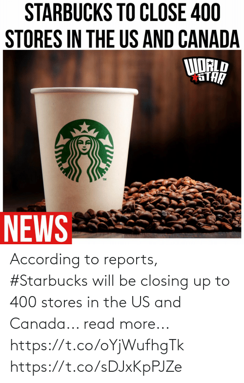 Starbucks, Canada, and According: According to reports, #Starbucks will be closing up to 400 stores in the US and Canada... read more... https://t.co/oYjWufhgTk https://t.co/sDJxKpPJZe