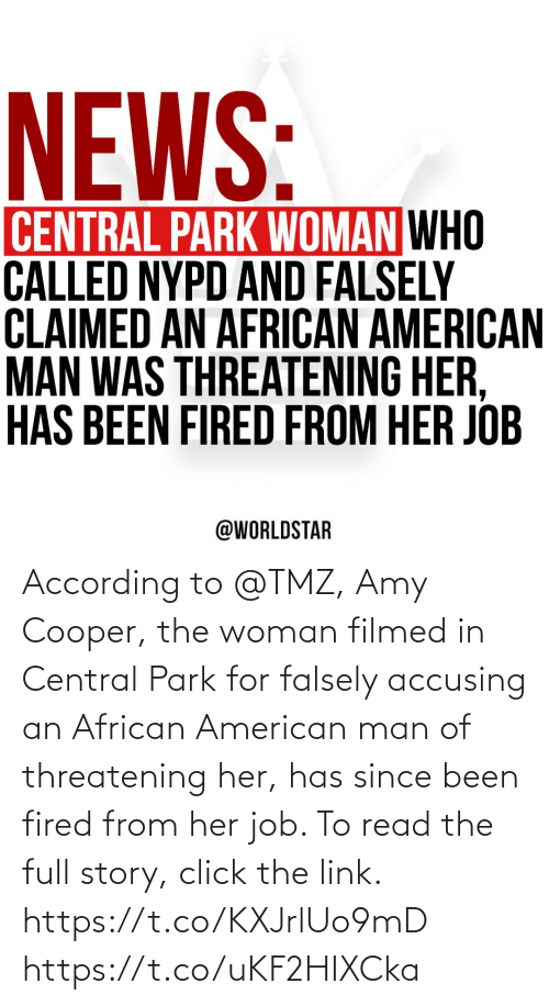 Click, American, and Link: According to @TMZ, Amy Cooper, the woman filmed in Central Park for falsely accusing an African American man of threatening her, has since been fired from her job. To read the full story, click the link. https://t.co/KXJrlUo9mD https://t.co/uKF2HIXCka