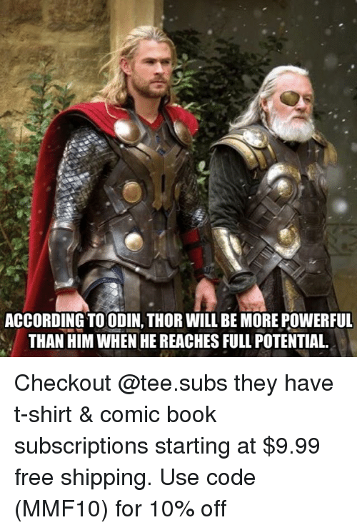 Memes, Book, and Free: ACCORDING TOODIN, THOR WILL BE MORE POWERFUL  THAN HIM WHEN HE REACHES FULL POTENTIAL. Checkout @tee.subs they have t-shirt & comic book subscriptions starting at $9.99 free shipping. Use code (MMF10) for 10% off
