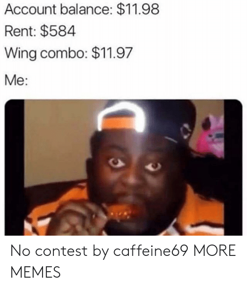 Dank, Memes, and Target: Account balance: $11.98  Rent: $584  Wing combo: $11.97  Me: No contest by caffeine69 MORE MEMES