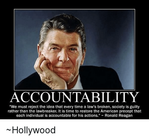 """Memes, Individualism, and Ronald Reagan: ACCOUNTABILITY  """"We must reject the idea that every time a law's broken, society is guilty  rather than the lawbreaker. It is time to restore the American precept that  each individual is accountable for his actions.  Ronald Reagan ~Hollywood"""