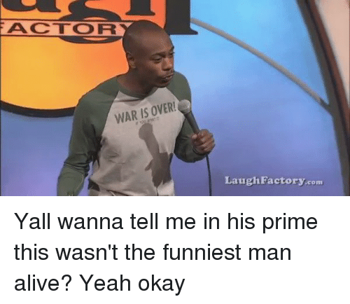 Alive, Funny, and Factorial: ACCU CORY  WAR OVER!  IS Laugh Factory  com Yall wanna tell me in his prime this wasn't the funniest man alive? Yeah okay