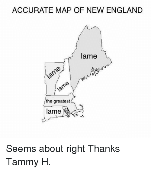 ACCURATE MAP OF NEW ENGLAND Lame the Greatest Lame Seems About Right ...