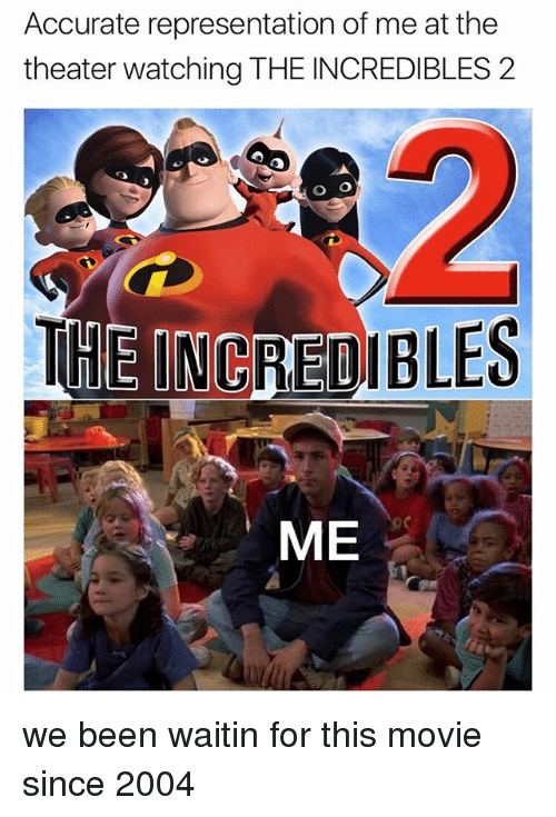 Memes, The Incredibles, and Incredibles 2: Accurate representation of me at the  theater watching THE INCREDIBLES 2  ENREDIBLES  oc  ME we been waitin for this movie since 2004