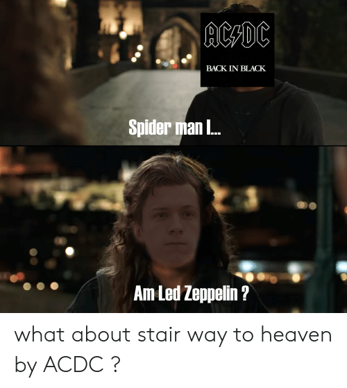 ACDC BACK IN BLACK Spider Man Am Led Zeppelin? What About